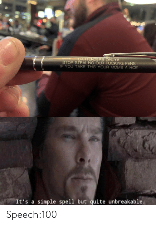 Fucking, Hoe, and Moms: BARTENDERS ONLY  STOP STEALING OUR FUCKING PENS  IF YOU TAKE THIS YOUR MOMS A HOE  It's a simple spell but quite unbreakable Speech:100