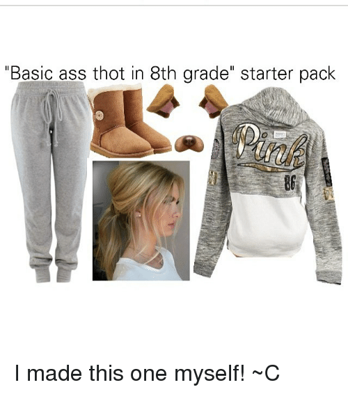 Basic Ass Thot In 8th Grade Starter Pack I Made This One Myself C