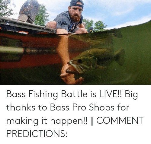 Bass Pro Shops, Live, and Pro: Bass Fishing Battle is LIVE!! Big thanks to Bass Pro Shops for making it happen!! || COMMENT PREDICTIONS: