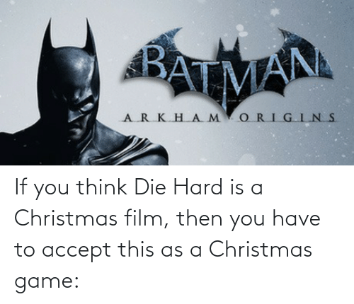 bat man: BAT MAN  ARKHAM ORIGINS If you think Die Hard is a Christmas film, then you have to accept this as a Christmas game: