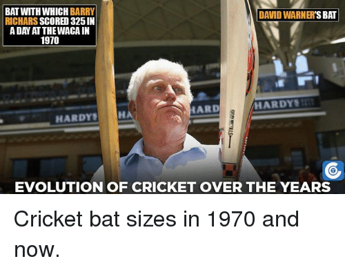 cricket bat: BAT WITH WHICH BARRY  DAVID WARNER  BAT  RICHARS  SCORED 325 IN  A DAY ATTHEWACAIN  1970  HARDY  HARDYS  HA  EVOLUTION OF CRICKET OVER THE YEARS Cricket bat sizes in 1970 and now.