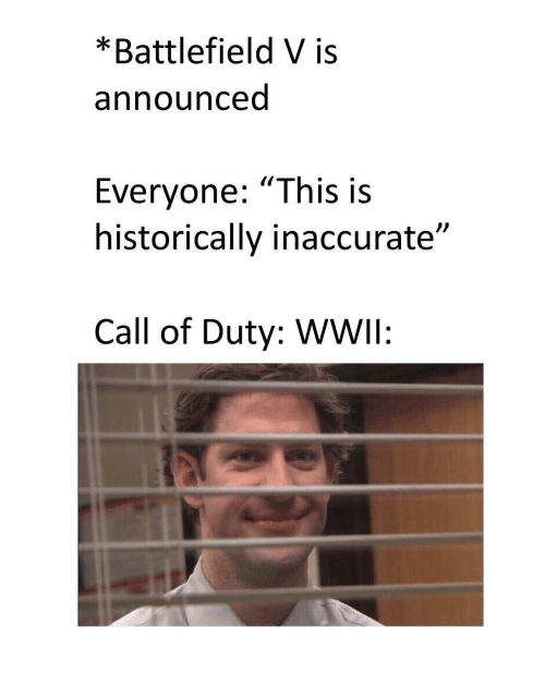 """Battlefield: *Battlefield V is  announced  Everyone: """"This is  historically inaccurate""""  Call of Duty: WWIl:"""