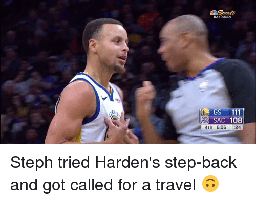 Bay Area: BAY AREA  GS 11  SAC 108  4th 6:06 24 Steph tried Harden's step-back and got called for a travel 🙃