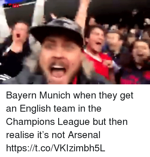 Arsenal, Memes, and Champions League: Bayern Munich when they get an English team in the Champions League but then realise it's not Arsenal  https://t.co/VKIzimbh5L