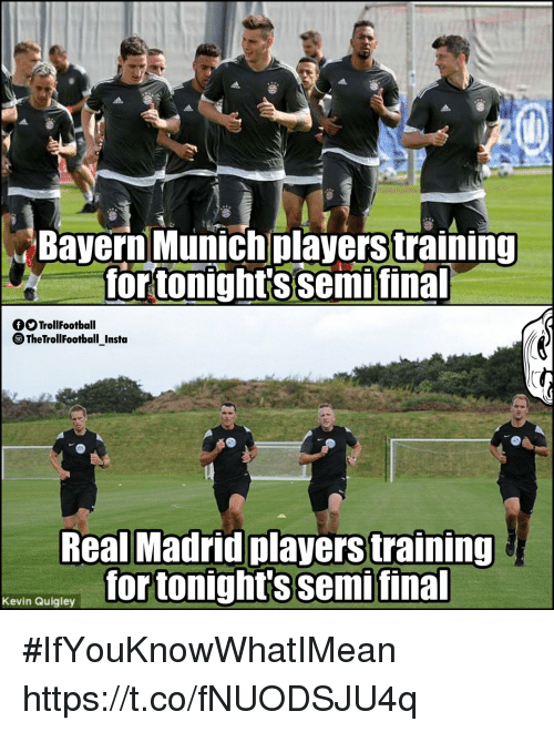 Memes, Real Madrid, and Bayern: Bayern Munichplayerstraining  fortonightssemi final  fOTrollFootball  TheTrollFootball Insta  Real Madrid players training  for tonight's semifinal  Kevin Quigley #IfYouKnowWhatIMean https://t.co/fNUODSJU4q