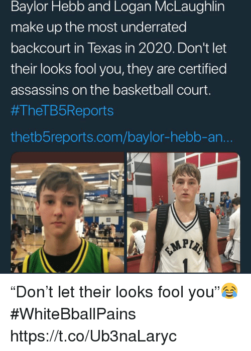 "Basketball, White People, and Texas: Baylor Hebb and Logan McLaughlin  make up the most underrated  backcourt in Texas in 2020. Don't let  their looks fool you, they are certified  assassins on the basketball court.  #TheTB5Reports  thetb5reports.com/baylor-hebb-an. ""Don't let their looks fool you""😂 #WhiteBballPains https://t.co/Ub3naLaryc"