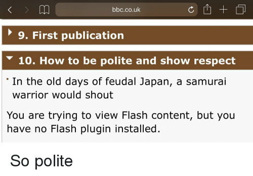 Samurai: bbc.co.uk  9. First publication  10. How to be polite and show respect  In the old days of feudal Japan, a samurai  warrior would shout  You are trying to view Flash content, but you  have no Flash plugin installed. So polite