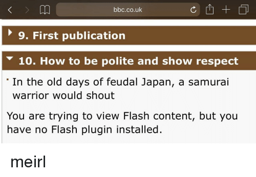 Samurai: bbc.co.uk  9. First publication  10. How to be polite and show respect  'In the old days of feudal Japan, a samurai  warrior would shout  You are trying to view Flash content, but you  have no Flash plugin installed. meirl