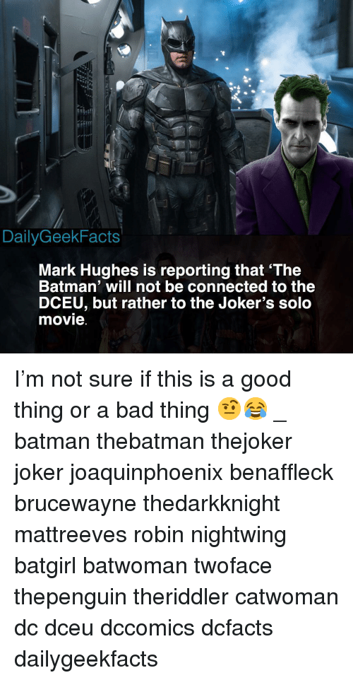 the batman: be  1rr  DailyGeekFacts  Mark Hughes is reporting that 'The  Batman' will not be connected to the  DCEU, but rather to the Joker's solo  movie I'm not sure if this is a good thing or a bad thing 🤨😂 _ batman thebatman thejoker joker joaquinphoenix benaffleck brucewayne thedarkknight mattreeves robin nightwing batgirl batwoman twoface thepenguin theriddler catwoman dc dceu dccomics dcfacts dailygeekfacts