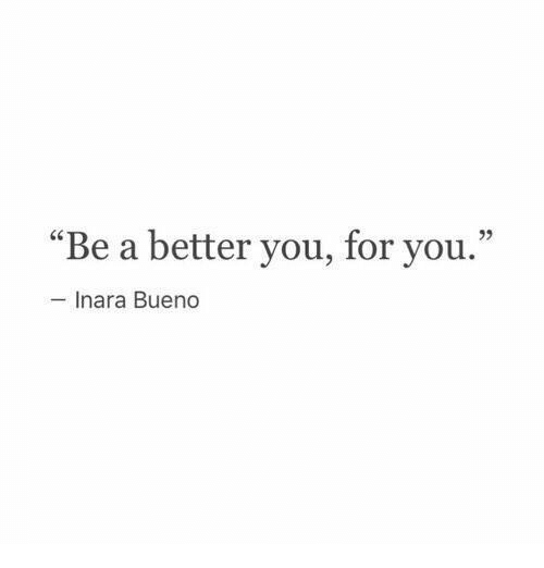 "You, For, and Bueno: ""Be a better you, for you.""  - Inara Bueno"