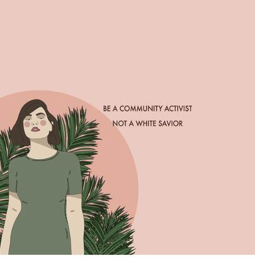 Community, White, and Activist: BE A COMMUNITY ACTIVIST  NOT A WHITE SAVIOR