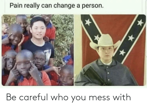 mess: Be careful who you mess with