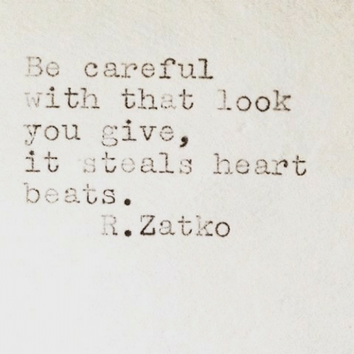 Beats, Heart, and Be Careful: Be careful  with that look  you give,  it steals heart  beats.  R.Zatko