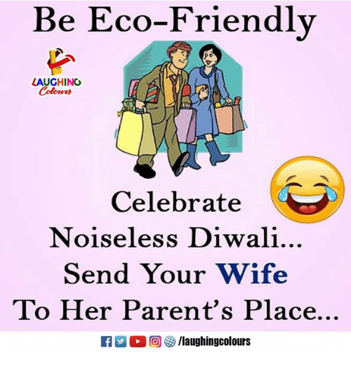 Parents, Wife, and Indianpeoplefacebook: Be Eco-Friendlv  LAUGHING  Colours  Celebrate  Noiseless Diwali.  Send Your Wife  To Her Parent's Place.  M。回參/laughingcolours