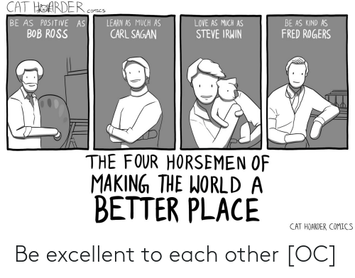 Excellent: Be excellent to each other [OC]