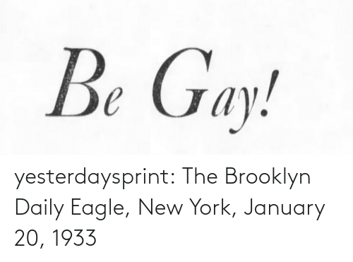 New York: Be Gay! yesterdaysprint:  The Brooklyn Daily Eagle, New York, January 20, 1933