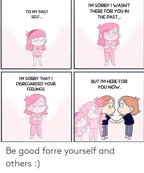 Good: Be good forre yourself and others :)
