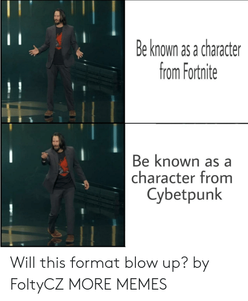 Dank, Memes, and Target: Be known as a character  from Fortnite  Be known as a  character from  Cybetpunk Will this format blow up? by FoltyCZ MORE MEMES