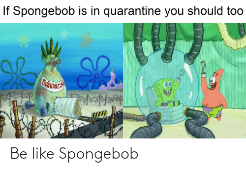 like: Be like Spongebob