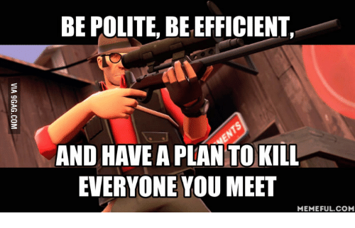Meeting Meme: BE POLITE, BE EFFICIENT,  AND HAVE A PLAN TO KILL  EVERYONE YOU MEET  MEMEFUL COM