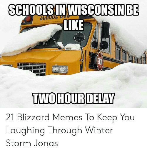 Funny Snow Memes: BE  SCHOOLSIN WISCONSINI  LIKE  TWOHOURDELAY 21 Blizzard Memes To Keep You Laughing Through Winter Storm Jonas