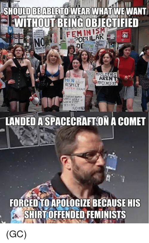 spacecraft: BE  SHOULDABLETO WEAR WHAT WE WANT  EWITHOUTBEING OBJECTIFIED  MYCLOT  MEN  RESPECT  AREN  CONSENT  yes yes  NO=NO  LANDED A SPACECRAFT ON A COMET  FORCEDTO APOLOGIZE BECAUSE HIS  SHIRT OFFENDED FEMINISTS (GC)