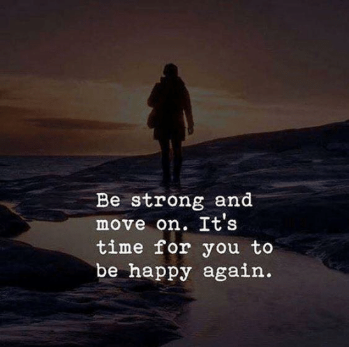 Happy, Time, and Strong: Be strong and  move on. It's  time for you to  be happy again.