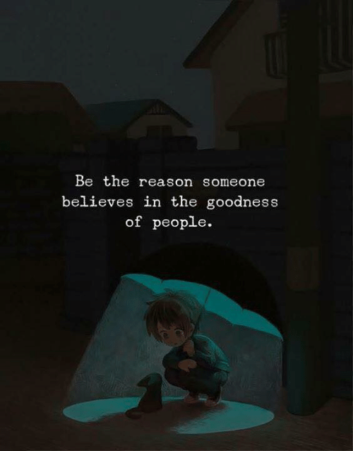 Reason, People, and Someone: Be the reason someone  believes in the goodness  of people