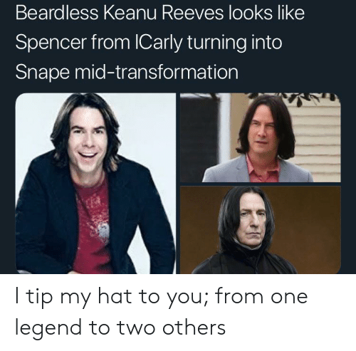 iCarly, Keanu Reeves, and Legend: Beardless Keanu Reeves looks like  Spencer from ICarly turning into  Snape mid-transformation I tip my hat to you; from one legend to two others