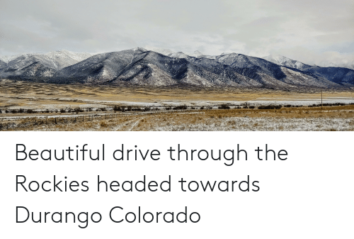 25 Best Memes About Durango Colorado Durango