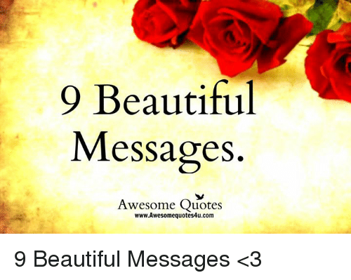awesome quotes: Beautiful  Messages.  Awesome Quotes  WWW.Awesomequotes4u.com 9 Beautiful Messages <3