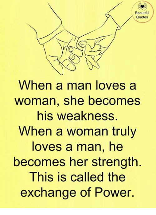 Beautiful Quotes When A Man Loves A Woman She Becomes His Weakness