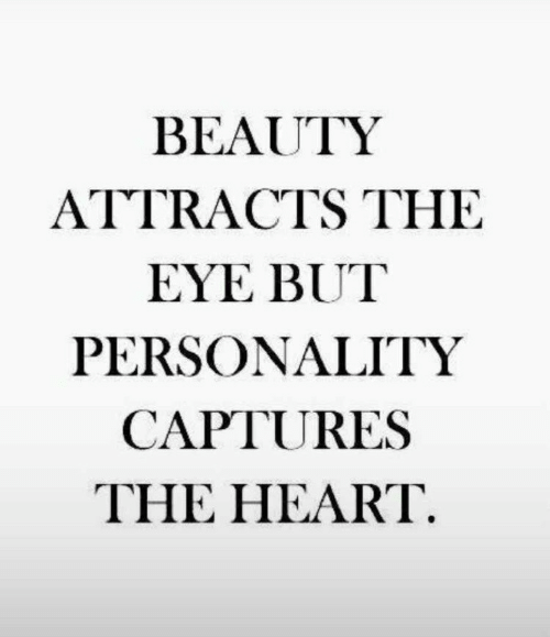 the heart: BEAUTY  ATTRACTS THE  EYE BUT  PERSONALITY  CAPTURES  THE HEART