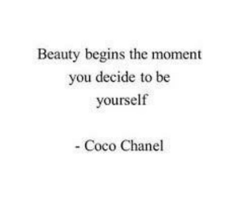 CoCo: Beauty begins the moment  ou decide to be  yourself  Coco Chanel