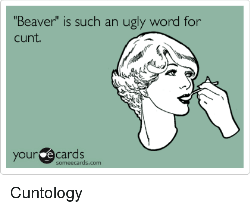 """Your E Cards: Beaver"""" is such an ugly word for  cunt  your e Cards  some ecards.com Cuntology"""