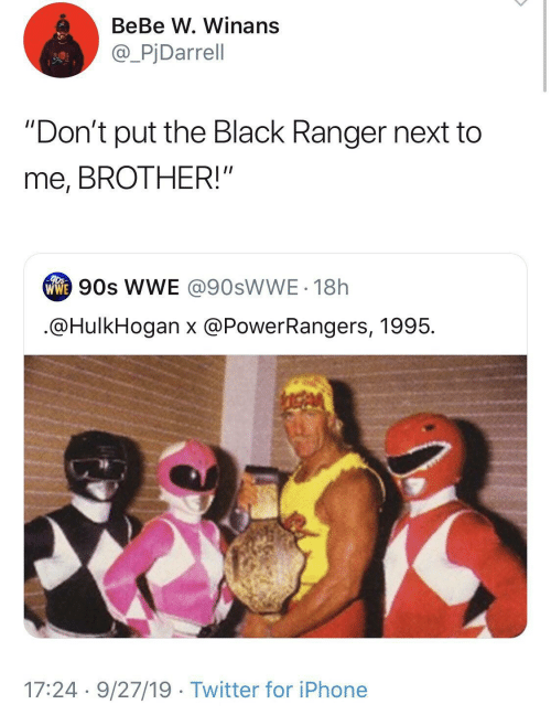"""Iphone, Twitter, and Bebe: BeBe W. Winans  @_PjDarrell  """"Don't put the Black Ranger next to  me, BROTHER!""""  ww 90s WE @90SWWE - 18h  .@HulkHogan x @PowerRangers, 1995.  17:24 · 9/27/19 · Twitter for iPhone"""