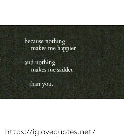 Net, You, and Href: because nothing  makes me happier  and nothing  makes me sadder  than you https://iglovequotes.net/