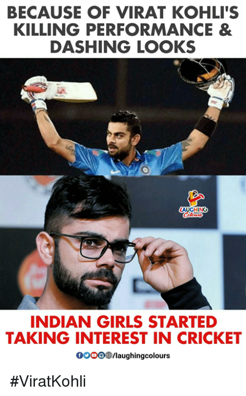 Girls, Gooo, and Cricket: BECAUSE OF VIRAT KOHLI'S  KILLING PERFORMANCE &  DASHING LOOKS  Celous  INDIAN GIRLS STARTED  TAKING INTEREST IN CRICKET  GOOO /laughingcolours #ViratKohli
