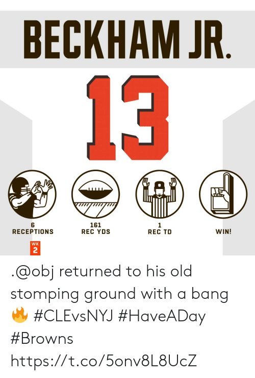 beckham: BECKHAM JR.  13  6  RECEPTIONS  161  REC YDS  1  REC TD  WIN!  WK  2 .@obj returned to his old stomping ground with a bang 🔥 #CLEvsNYJ #HaveADay  #Browns https://t.co/5onv8L8UcZ