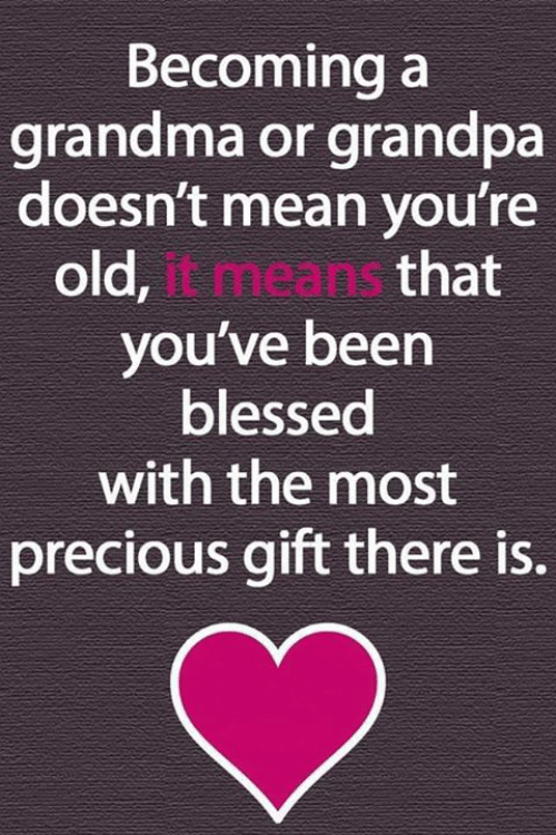 Blessed, Grandma, and Memes: Becoming a  grandma or grandpa  doesn't mean you're  old,neans that  you've been  blessed  with the most  precious gift there is.