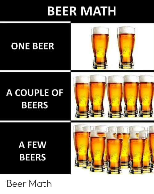 A Couple Of: BEER MATH  ONE BEER  A COUPLE OF  BEERS  A FEW  BEERS Beer Math