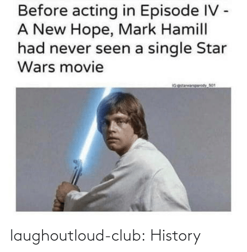 A New: Before acting in Episode IV -  A New Hope, Mark Hamill  had never seen a single Star  Wars movie  IGestarwarparody So1 laughoutloud-club:  History