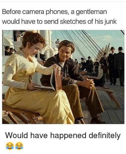 Definitally: Before camera phones, a gentleman  would have to send sketches of his junk Would have happened definitely 😂😂