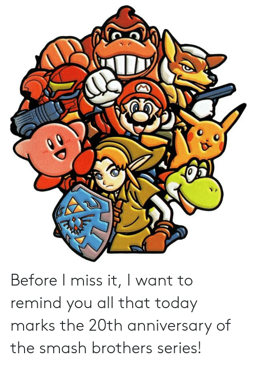 Smashing, Today, and All That: Before I miss it, I want to remind you all that today marks the 20th anniversary of the smash brothers series!