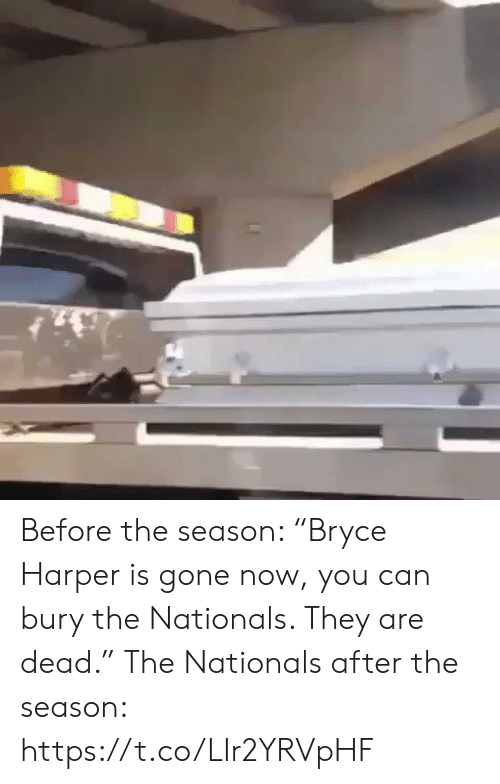 "Sports, Gone, and Nationals: Before the season: ""Bryce Harper is gone now, you can bury the Nationals. They are dead.""  The Nationals after the season: https://t.co/LIr2YRVpHF"