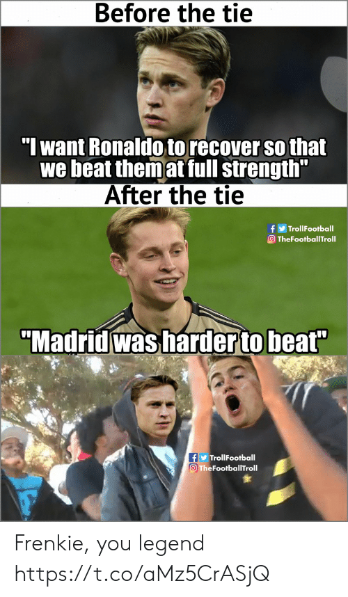 """Memes, Ronaldo, and 🤖: Before the tie  """"I want Ronaldo to recover so that  we beat themat full strength'  After the tie  TheFootballTroll  """"Madridwas harderto beat""""  TrollFootball  O TheFootballTroll Frenkie, you legend https://t.co/aMz5CrASjQ"""