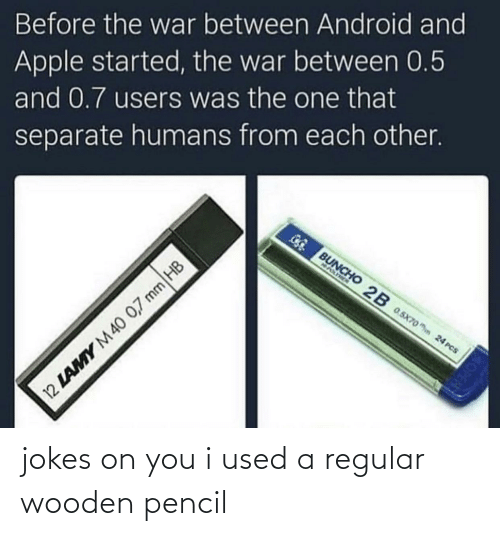 Pencil: Before the war between Android and  Apple started, the war between 0.5  and 0.7 users was the one that  separate humans from each other.  GG BUNCHO 2B 0.5x70o hn 24 PCS  NASIMEN  12 LAMY M40 0,7 mm HB jokes on you i used a regular wooden pencil