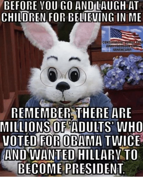 Memes, Obama, and 🤖: BEFORE VOU GO AND LAUGH AT  CHINDREN FOR BELIEVING IN ME  CONSERUAT  AWRNFACEBOOK COM  WNRHCAMP  REMEMBER THERE ARE  MILLIONS OF ADULTS WHO  VOTED FOR OBAMA TWICE  AND WANTED  !HİLLARVTO  BECOME PRESIDENT