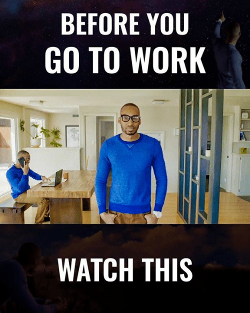 Memes, Work, and Watch: BEFORE YOU  GO TO WORK  WATCH THIS