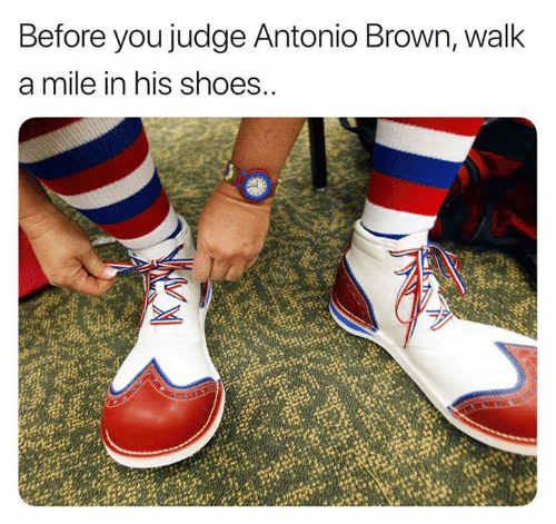 Nfl, Shoes, and Antonio Brown: Before you judge Antonio Brown, walk  a mile in his shoes..